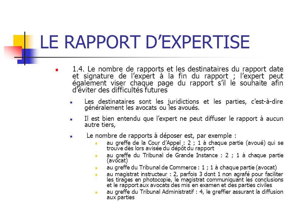 LE RAPPORT DEXPERTISE 1.4. Le nombre de rapports et les destinataires du rapport date et signature de lexpert à la fin du rapport ; lexpert peut égale