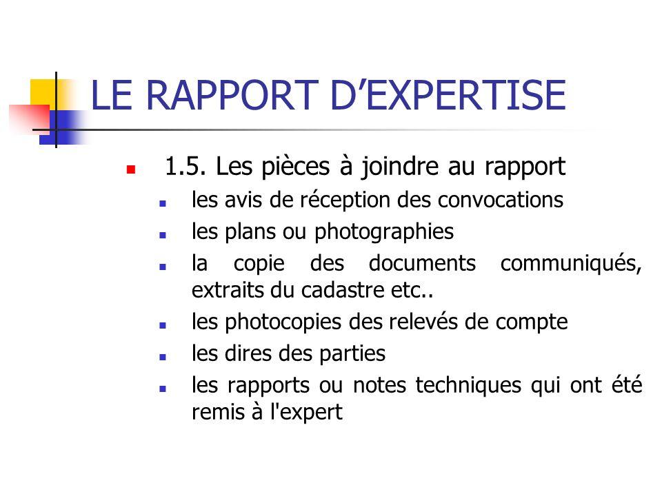LE RAPPORT DEXPERTISE 1.5. Les pièces à joindre au rapport les avis de réception des convocations les plans ou photographies la copie des documents co