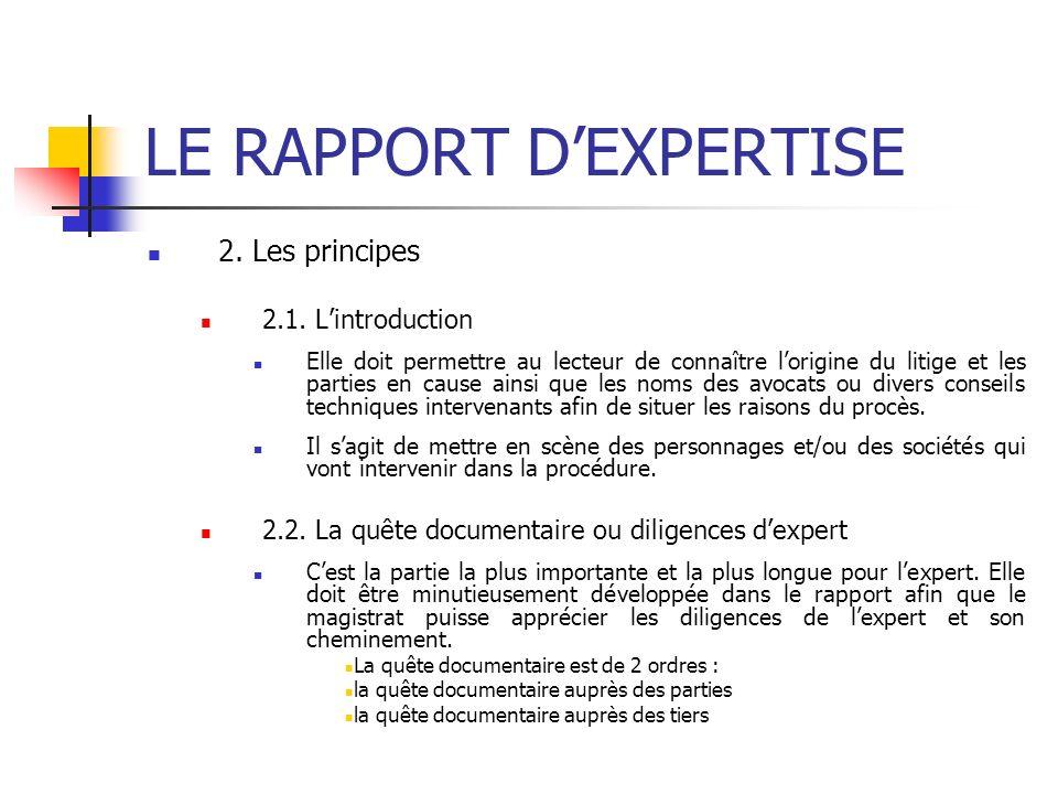 LE RAPPORT DEXPERTISE 2. Les principes 2.1. Lintroduction Elle doit permettre au lecteur de connaître lorigine du litige et les parties en cause ainsi