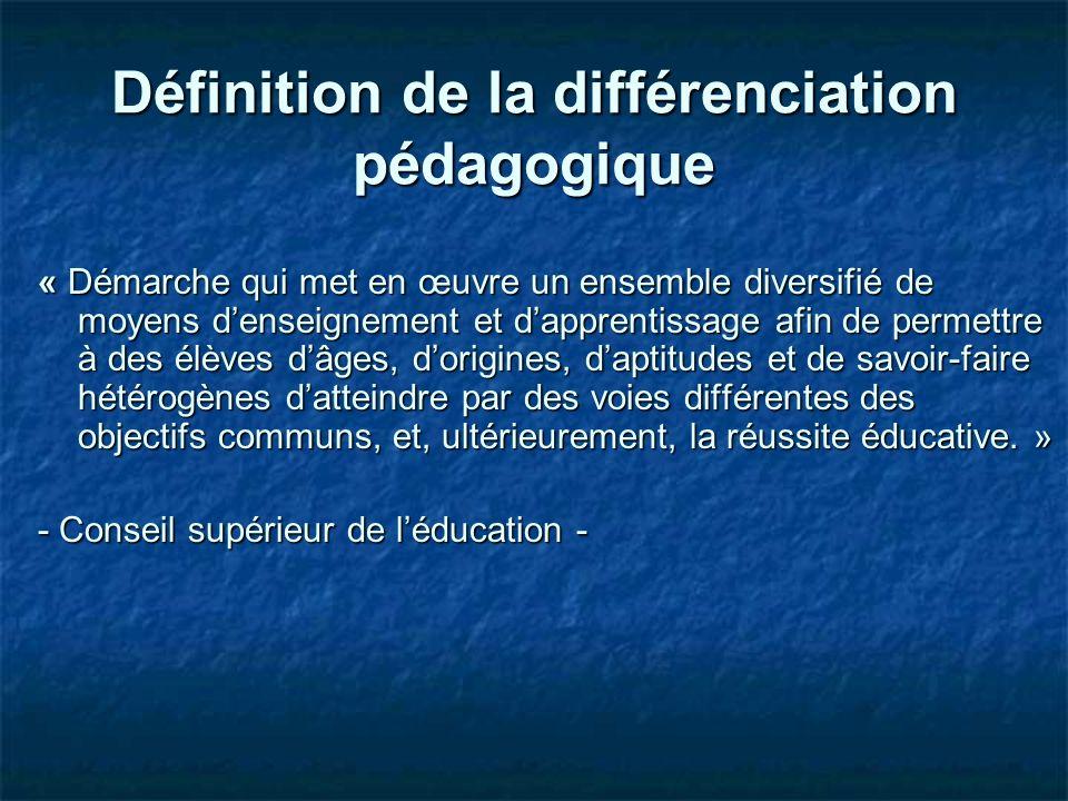 Définition de la différenciation pédagogique « Démarche qui met en œuvre un ensemble diversifié de moyens denseignement et dapprentissage afin de perm