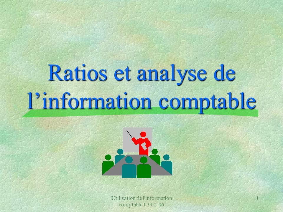 Utilisation de l'information comptable 1-902-96 1 Ratios et analyse de linformation comptable