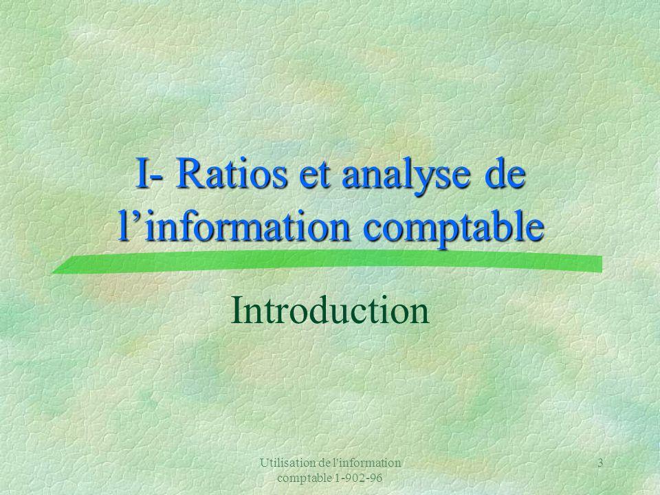 Utilisation de l information comptable 1-902-96 3 I- Ratios et analyse de linformation comptable Introduction