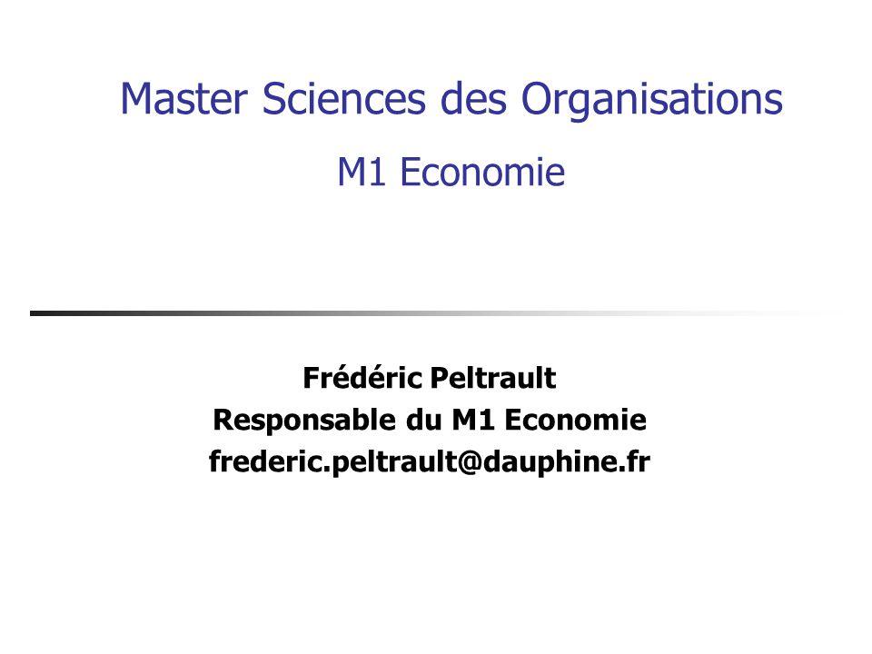 Master Sciences des Organisations M1 Economie Frédéric Peltrault Responsable du M1 Economie frederic.peltrault@dauphine.fr