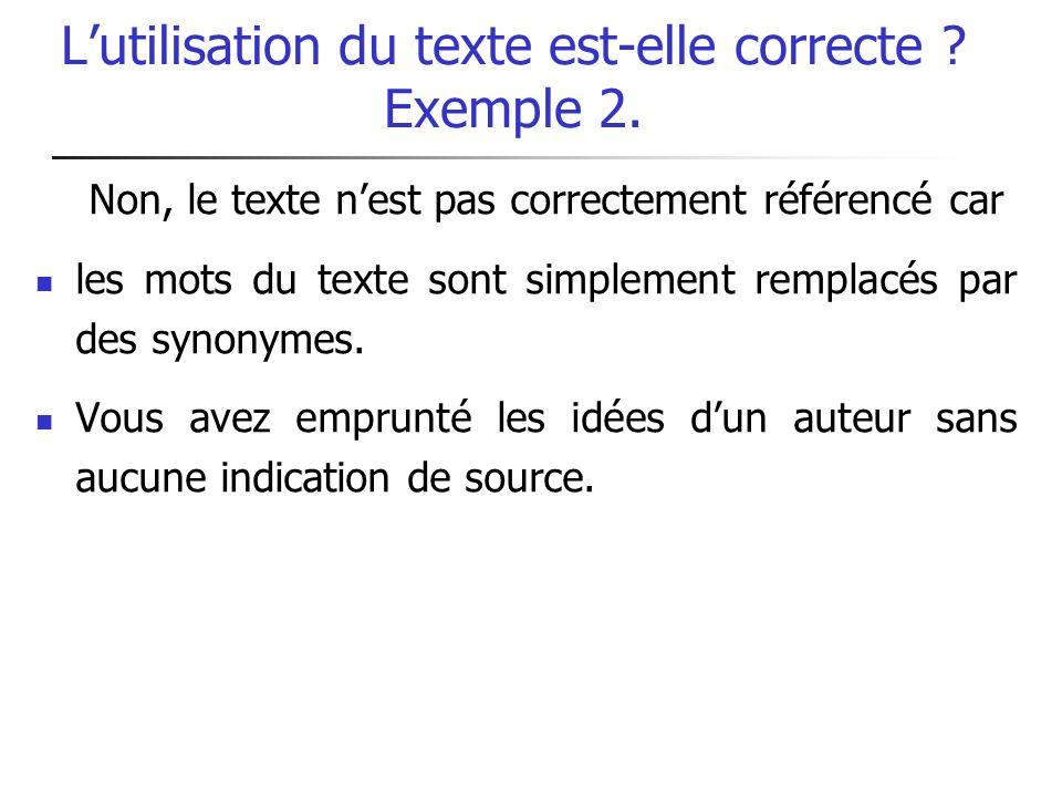 Lutilisation du texte est-elle correcte ? Exemple 2. Non, le texte nest pas correctement référencé car les mots du texte sont simplement remplacés par