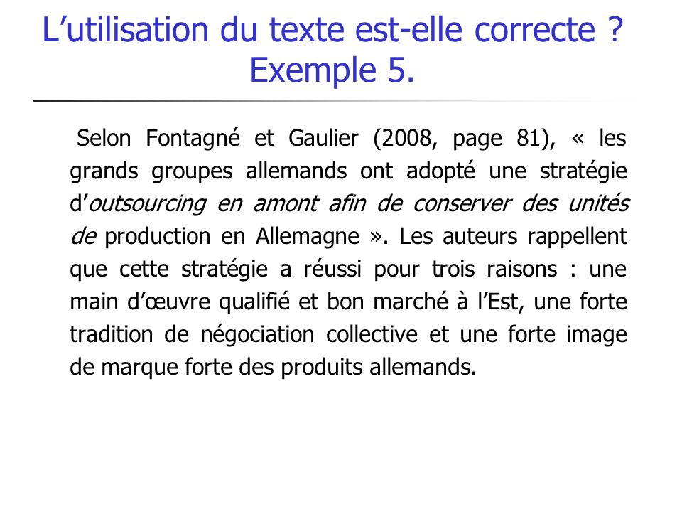 Lutilisation du texte est-elle correcte ? Exemple 5. Selon Fontagné et Gaulier (2008, page 81), « les grands groupes allemands ont adopté une stratégi