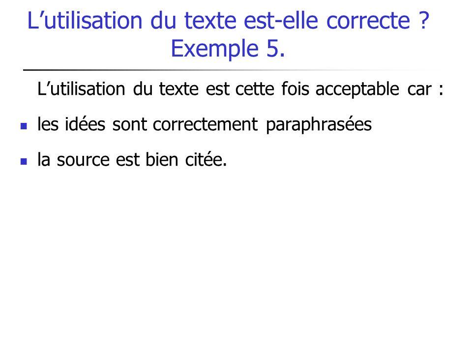 Lutilisation du texte est-elle correcte ? Exemple 5. Lutilisation du texte est cette fois acceptable car : les idées sont correctement paraphrasées la
