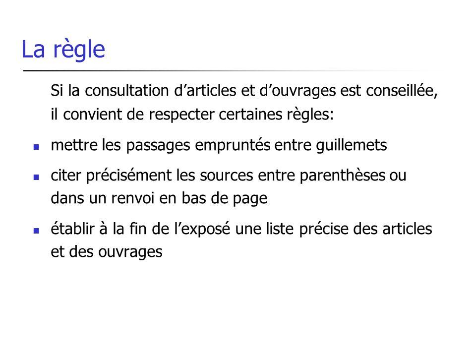 La règle Si la consultation darticles et douvrages est conseillée, il convient de respecter certaines règles: mettre les passages empruntés entre guil
