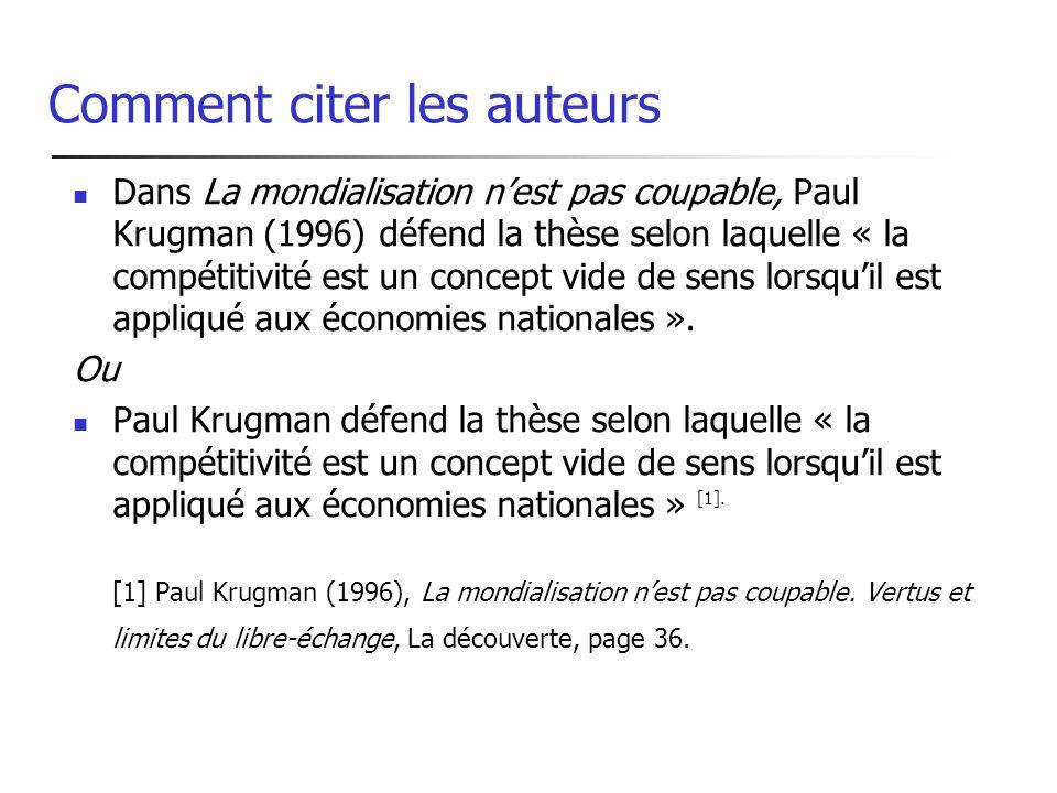 Comment citer les auteurs Dans La mondialisation nest pas coupable, Paul Krugman (1996) défend la thèse selon laquelle « la compétitivité est un concept vide de sens lorsquil est appliqué aux économies nationales ».