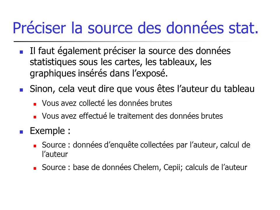 Préciser la source des données stat. Il faut également préciser la source des données statistiques sous les cartes, les tableaux, les graphiques insér