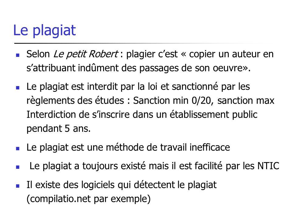 Le plagiat Selon Le petit Robert : plagier cest « copier un auteur en sattribuant indûment des passages de son oeuvre». Le plagiat est interdit par la