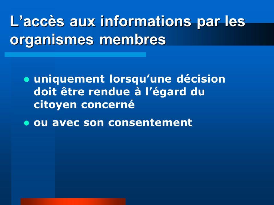 Laccès aux informations par les organismes membres uniquement lorsquune décision doit être rendue à légard du citoyen concerné ou avec son consentement