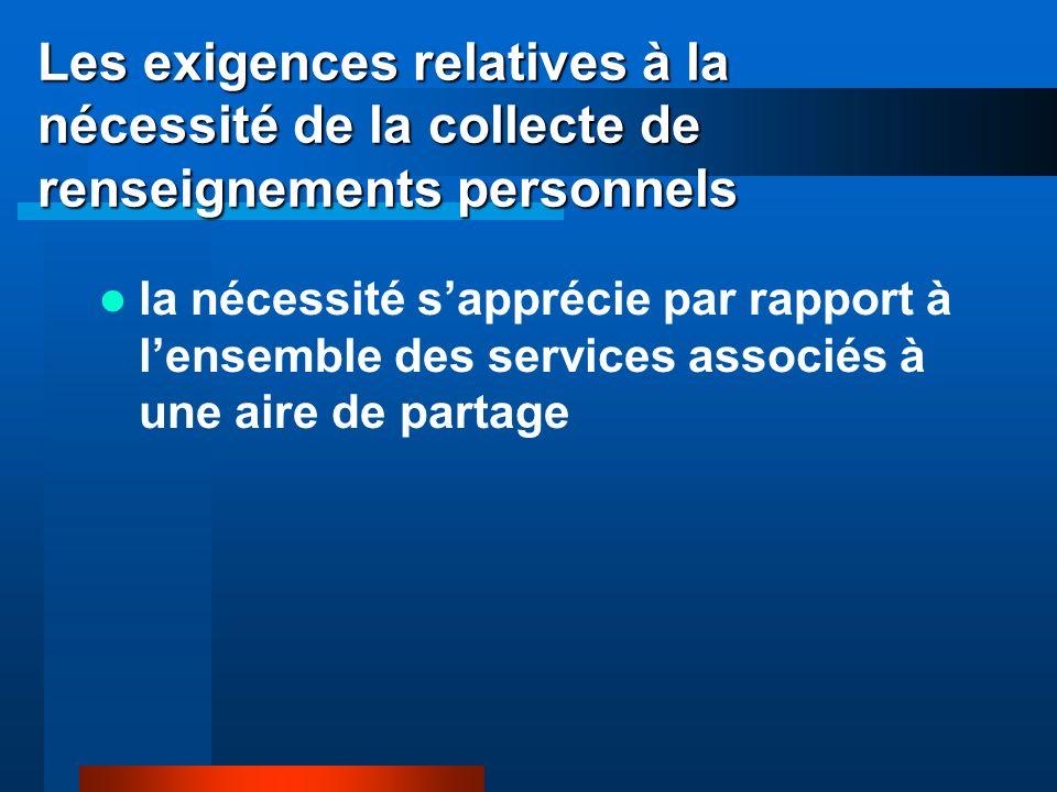 Les exigences relatives à la nécessité de la collecte de renseignements personnels la nécessité sapprécie par rapport à lensemble des services associés à une aire de partage