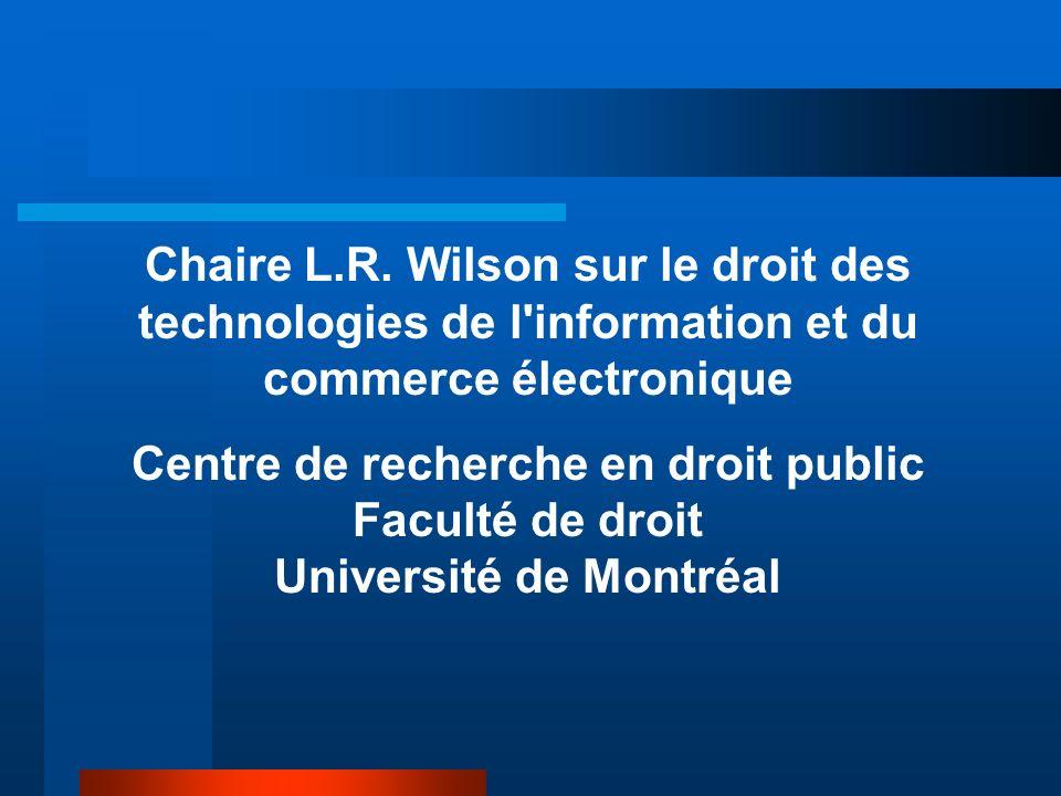 Chaire L.R. Wilson sur le droit des technologies de l'information et du commerce électronique Centre de recherche en droit public Faculté de droit Uni