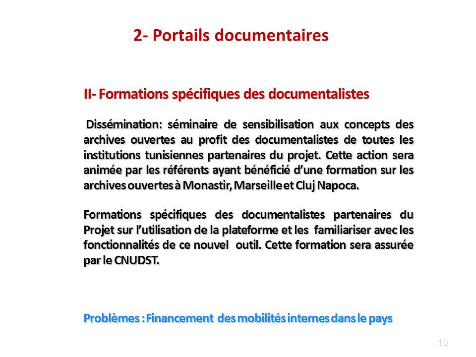 10 II- Formations spécifiques des documentalistes Dissémination: séminaire de sensibilisation aux concepts des archives ouvertes au profit des documentalistes de toutes les institutions tunisiennes partenaires du projet.