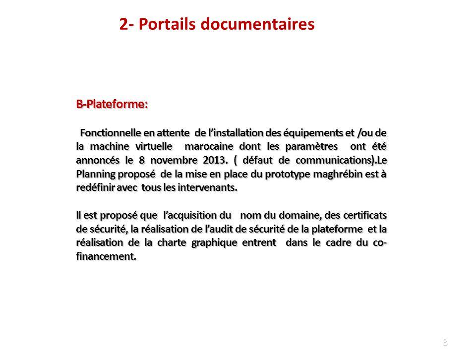 9 C- Formations I-Formations spécifiques des informaticiens: administrateurs de la plateforme Afin dassurer la pérennité dune bonne exploitation de la plateforme les besoins en formation par pays du Maghreb ont été définis par la Commission Technique ( PV de la réunion du 29 septembre 2013 – Algérie) : priorités, planning et financement restent à définir dans le cadre du Projet Tempus.