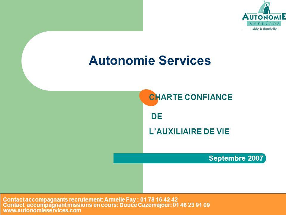 Autonomie Services CHARTE CONFIANCE DE LAUXILIAIRE DE VIE Septembre 2007 Contact accompagnants recrutement: Armelle Fay : 01 78 16 42 42 Contact accom