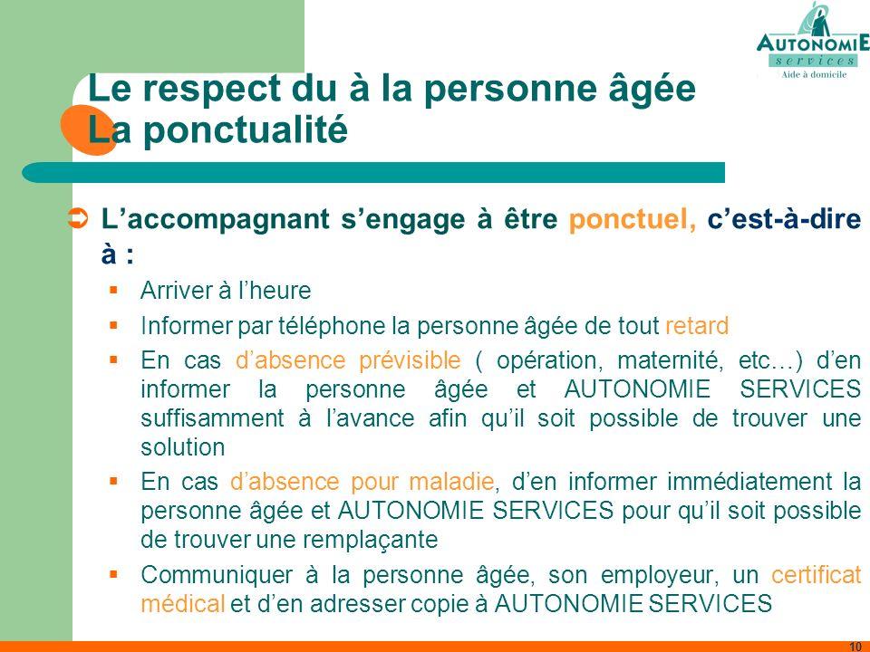 10 Le respect du à la personne âgée La ponctualité Laccompagnant sengage à être ponctuel, cest-à-dire à : Arriver à lheure Informer par téléphone la p
