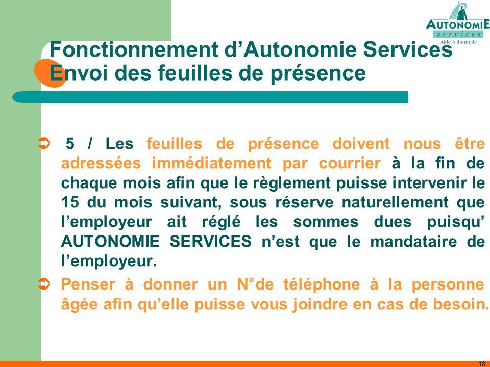 18 Fonctionnement dAutonomie Services Envoi des feuilles de présence 5 / Les feuilles de présence doivent nous être adressées immédiatement par courri
