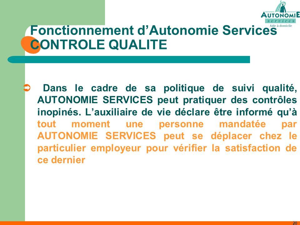 20 Fonctionnement dAutonomie Services CONTROLE QUALITE Dans le cadre de sa politique de suivi qualité, AUTONOMIE SERVICES peut pratiquer des contrôles