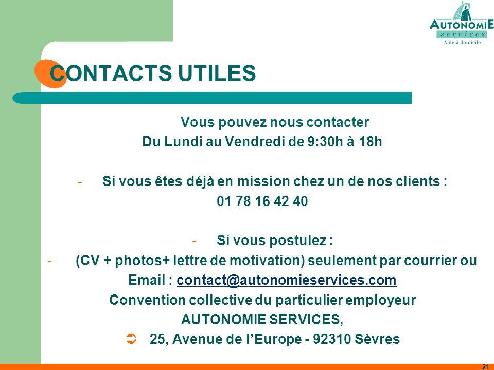 21 CONTACTS UTILES Vous pouvez nous contacter Du Lundi au Vendredi de 9:30h à 18h -Si vous êtes déjà en mission chez un de nos clients : 01 78 16 42 4