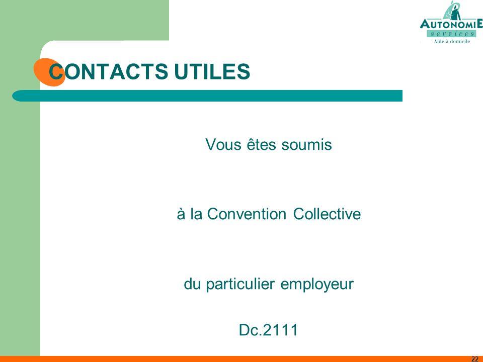 22 CONTACTS UTILES Vous êtes soumis à la Convention Collective du particulier employeur Dc.2111