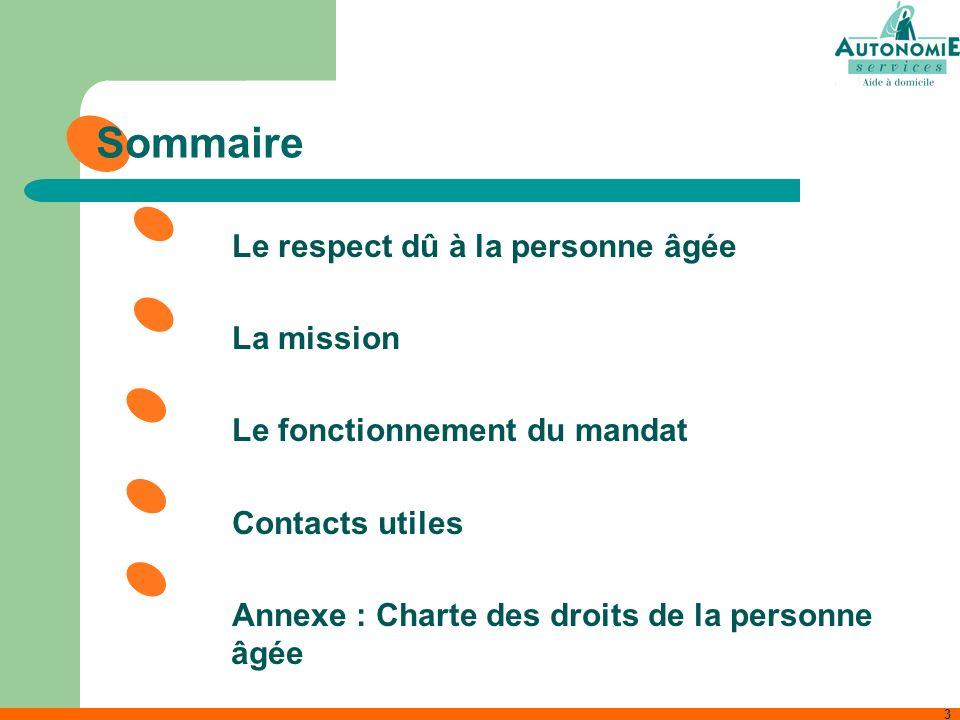 3 Sommaire Le respect dû à la personne âgée La mission Le fonctionnement du mandat Contacts utiles Annexe : Charte des droits de la personne âgée