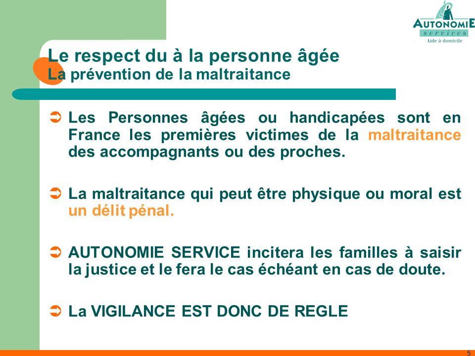 5 Le respect du à la personne âgée La prévention de la maltraitance Les Personnes âgées ou handicapées sont en France les premières victimes de la mal