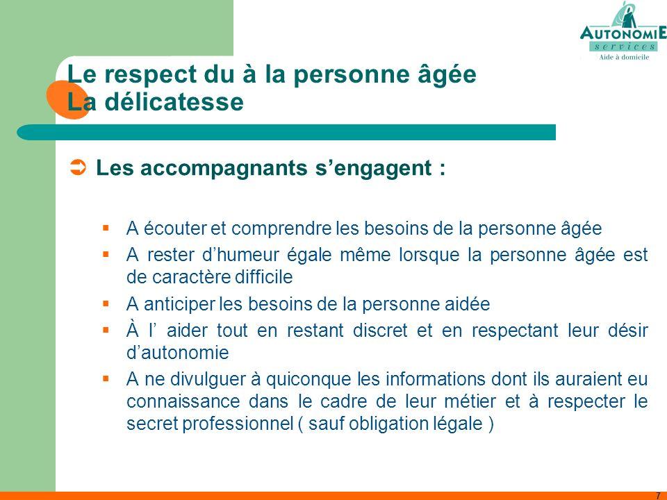 8 Le respect du à la personne âgée Le comportement Les accompagnants sengagent à veiller à la qualité de leur présentation physique ( vêtements, hygiène corporelle ).