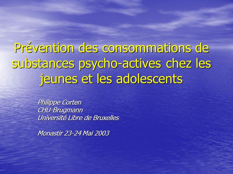 Prévention des consommations de substances psycho-actives chez les jeunes et les adolescents Philippe Corten CHU-Brugmann Université Libre de Bruxelles Monastir 23-24 Mai 2003