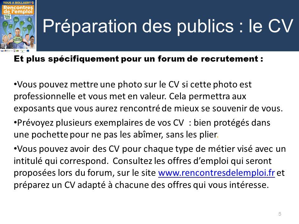 Préparation des publics : le CV Et plus spécifiquement pour un forum de recrutement : Vous pouvez mettre une photo sur le CV si cette photo est professionnelle et vous met en valeur.