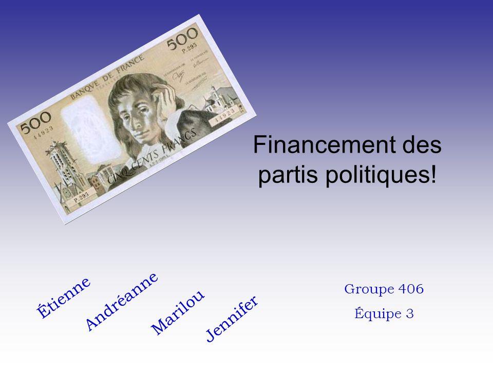 Financement des partis politiques! Étienne Marilou Jennifer Andréanne Groupe 406 Équipe 3
