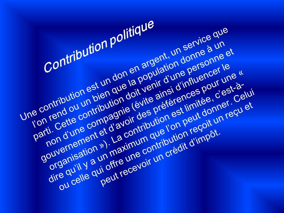 Contribution politique Une contribution est un don en argent, un service que lon rend ou un bien que la population donne à un parti. Cette contributio