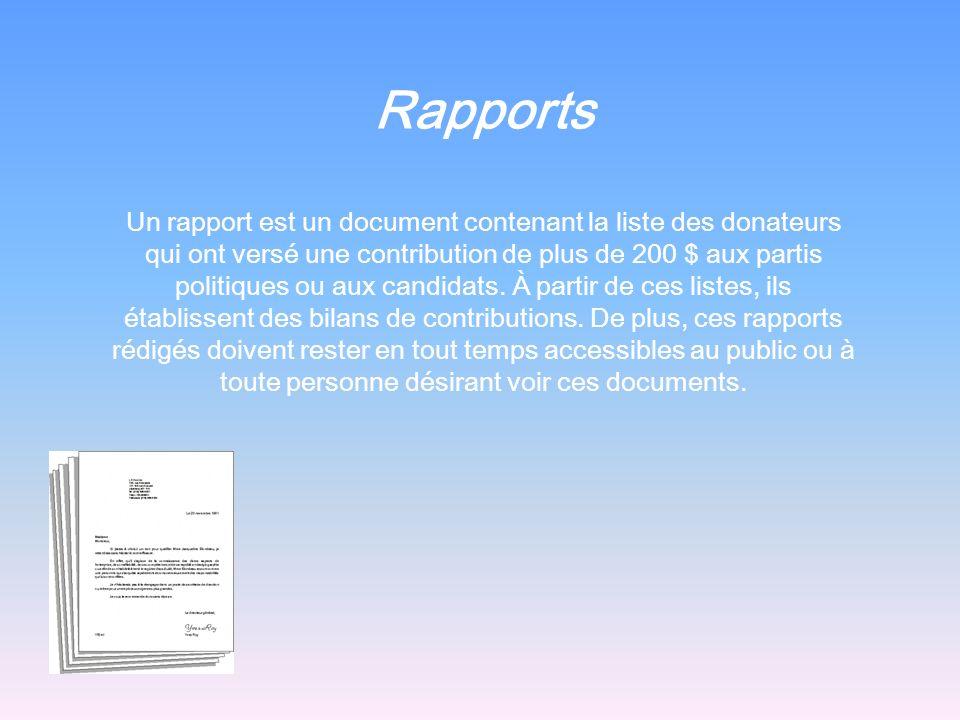 Rapports Un rapport est un document contenant la liste des donateurs qui ont versé une contribution de plus de 200 $ aux partis politiques ou aux cand
