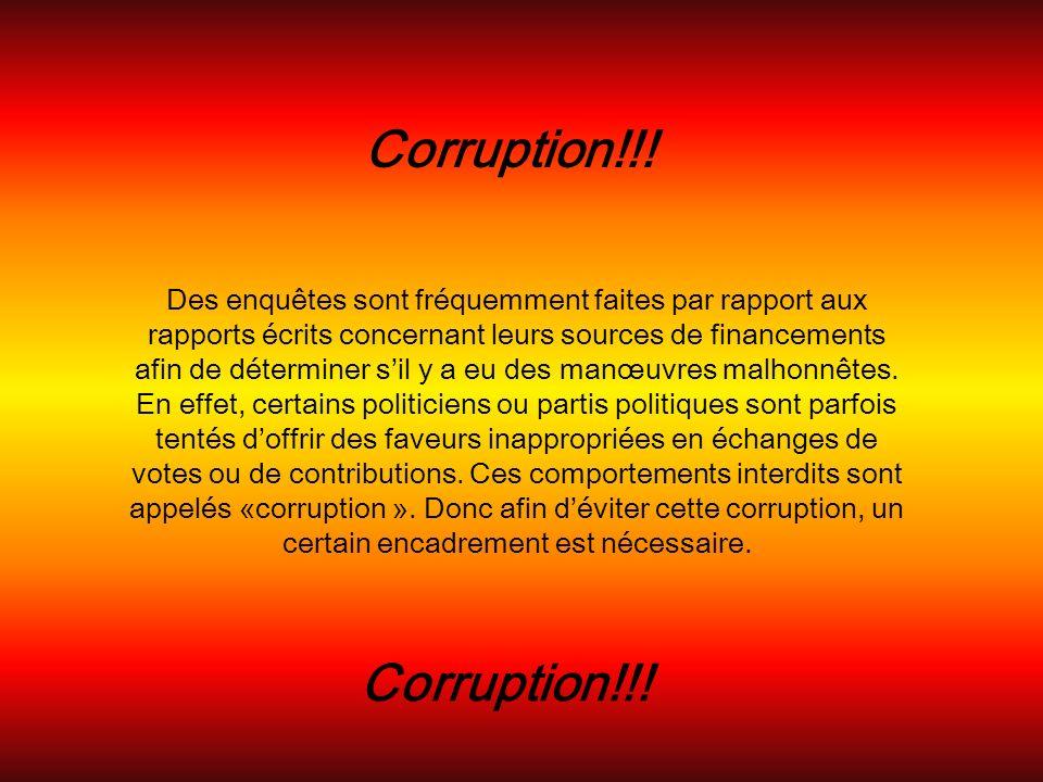 Corruption!!! Des enquêtes sont fréquemment faites par rapport aux rapports écrits concernant leurs sources de financements afin de déterminer sil y a