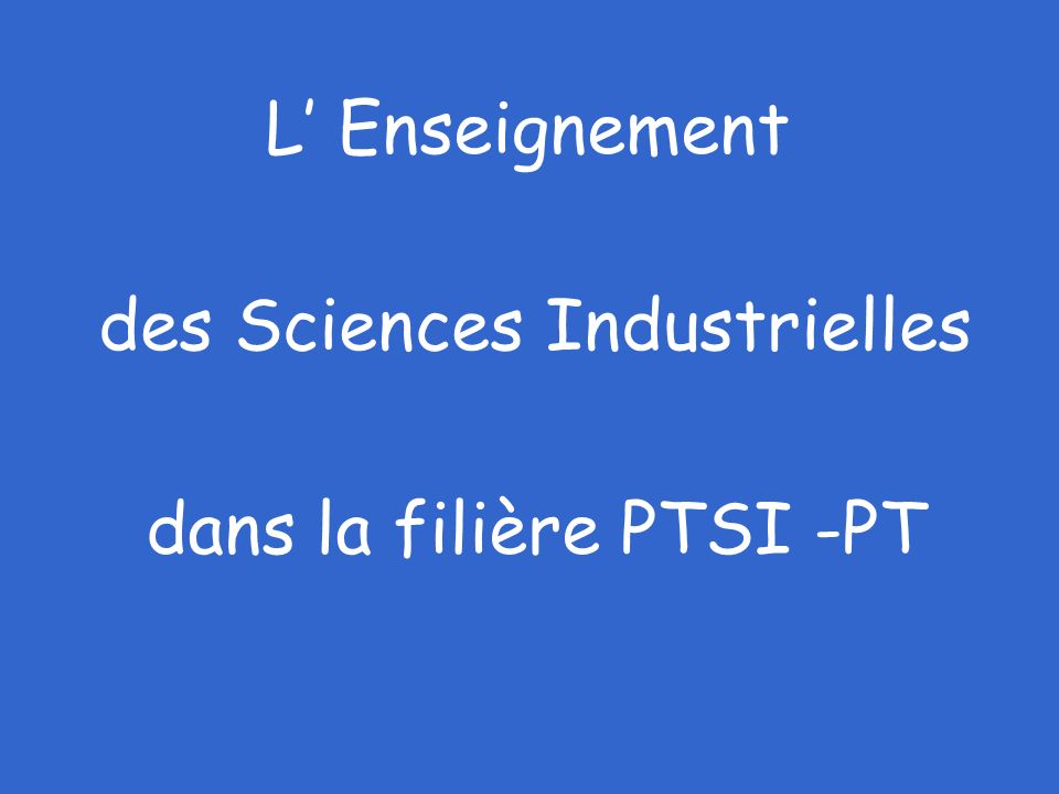 des Sciences Industrielles dans la filière PTSI -PT L Enseignement