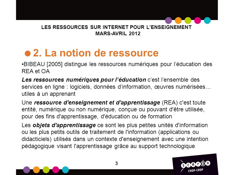 LES RESSOURCES SUR INTERNET POUR LENSEIGNEMENT MARS-AVRIL 2012 2. La notion de ressource BIBEAU [2005] distingue les ressources numériques pour léduca