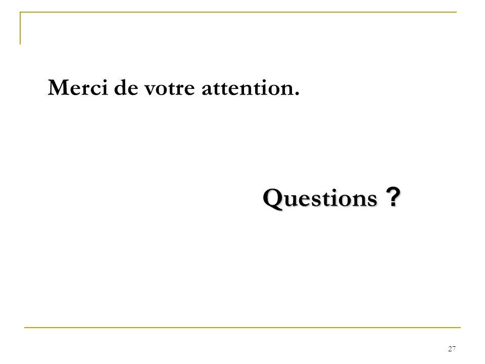 27 Questions ? Merci de votre attention.