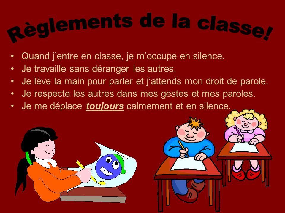 Quand jentre en classe, je moccupe en silence. Je travaille sans déranger les autres. Je lève la main pour parler et jattends mon droit de parole. Je