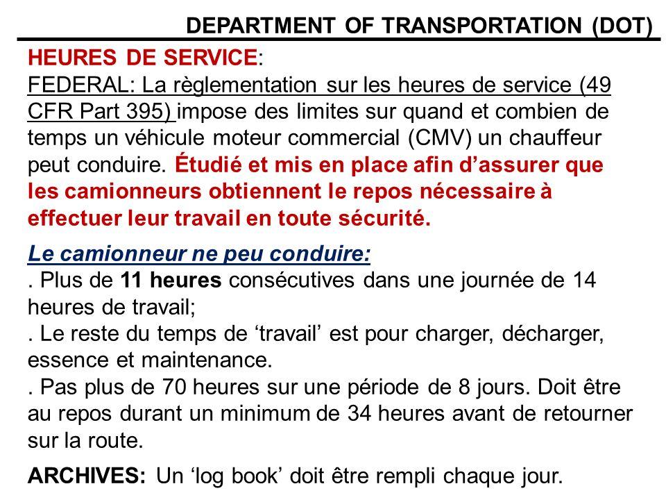 DEPARTMENT OF TRANSPORTATION (DOT) HEURES DE SERVICE: FEDERAL: La règlementation sur les heures de service (49 CFR Part 395) impose des limites sur quand et combien de temps un véhicule moteur commercial (CMV) un chauffeur peut conduire.