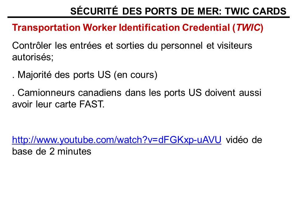 SÉCURITÉ DES PORTS DE MER: TWIC CARDS Transportation Worker Identification Credential (TWIC) Contrôler les entrées et sorties du personnel et visiteurs autorisés;.