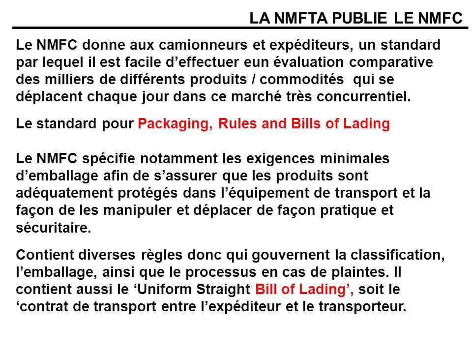 LA NMFTA PUBLIE LE NMFC Le NMFC donne aux camionneurs et expéditeurs, un standard par lequel il est facile deffectuer eun évaluation comparative des milliers de différents produits / commodités qui se déplacent chaque jour dans ce marché très concurrentiel.