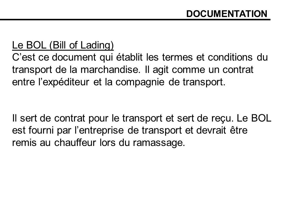 DOCUMENTATION Le BOL (Bill of Lading) Cest ce document qui établit les termes et conditions du transport de la marchandise.
