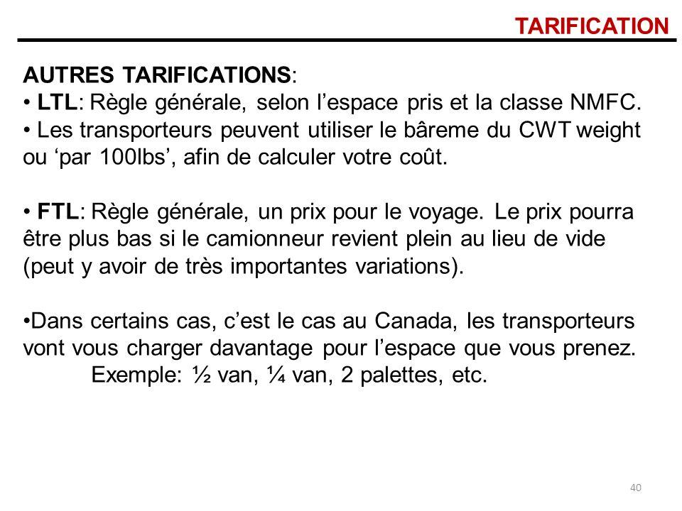TARIFICATION AUTRES TARIFICATIONS: LTL: Règle générale, selon lespace pris et la classe NMFC.