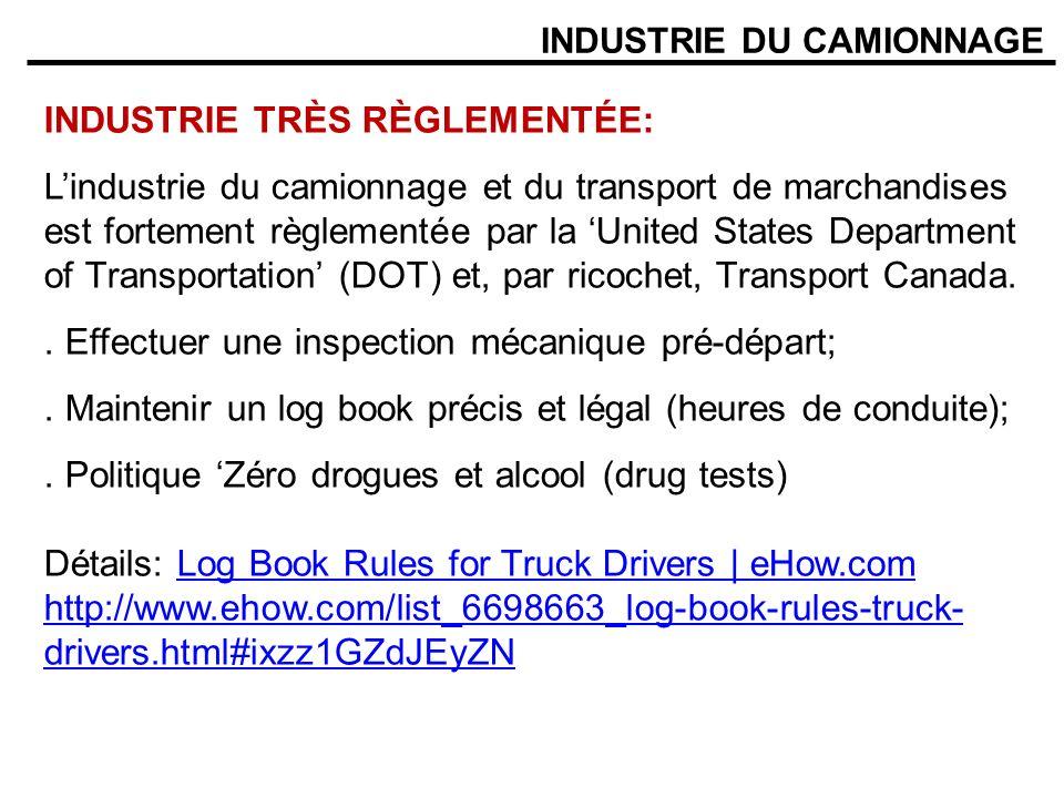 INDUSTRIE DU CAMIONNAGE INDUSTRIE TRÈS RÈGLEMENTÉE: Lindustrie du camionnage et du transport de marchandises est fortement règlementée par la United States Department of Transportation (DOT) et, par ricochet, Transport Canada..