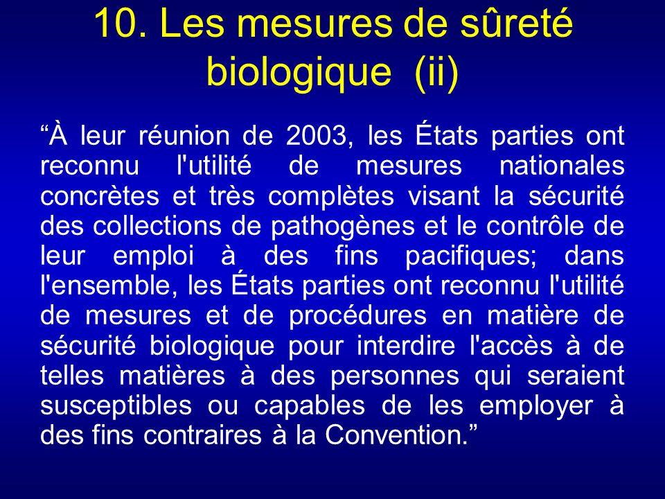 10. Les mesures de sûreté biologique (ii) À leur réunion de 2003, les États parties ont reconnu l'utilité de mesures nationales concrètes et très comp