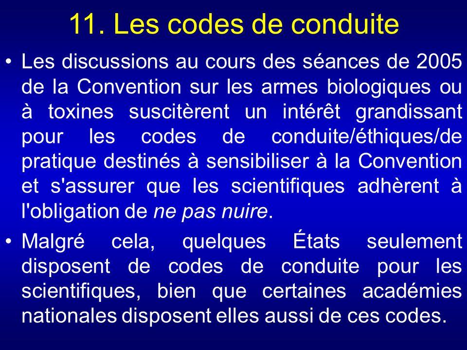 11. Les codes de conduite Les discussions au cours des séances de 2005 de la Convention sur les armes biologiques ou à toxines suscitèrent un intérêt