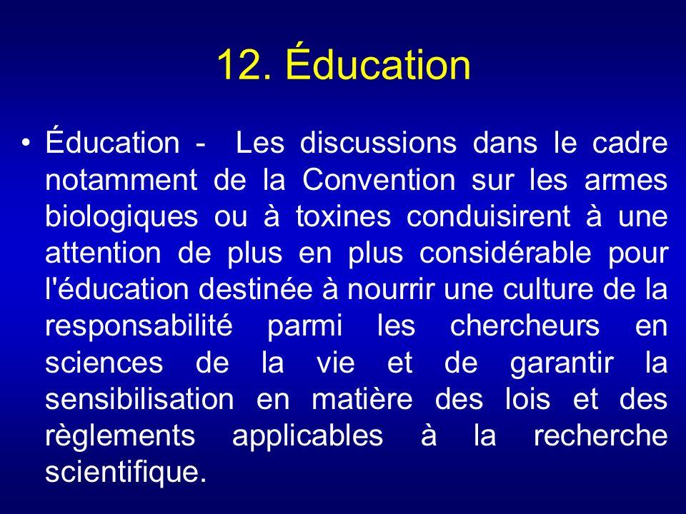 12. Éducation Éducation - Les discussions dans le cadre notamment de la Convention sur les armes biologiques ou à toxines conduisirent à une attention