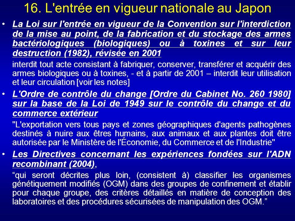 16. L'entrée en vigueur nationale au Japon La Loi sur l'entrée en vigueur de la Convention sur l'interdiction de la mise au point, de la fabrication e