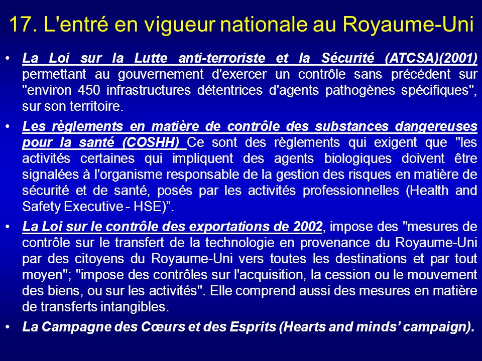 17. L'entré en vigueur nationale au Royaume-Uni La Loi sur la Lutte anti-terroriste et la Sécurité (ATCSA)(2001) permettant au gouvernement d'exercer