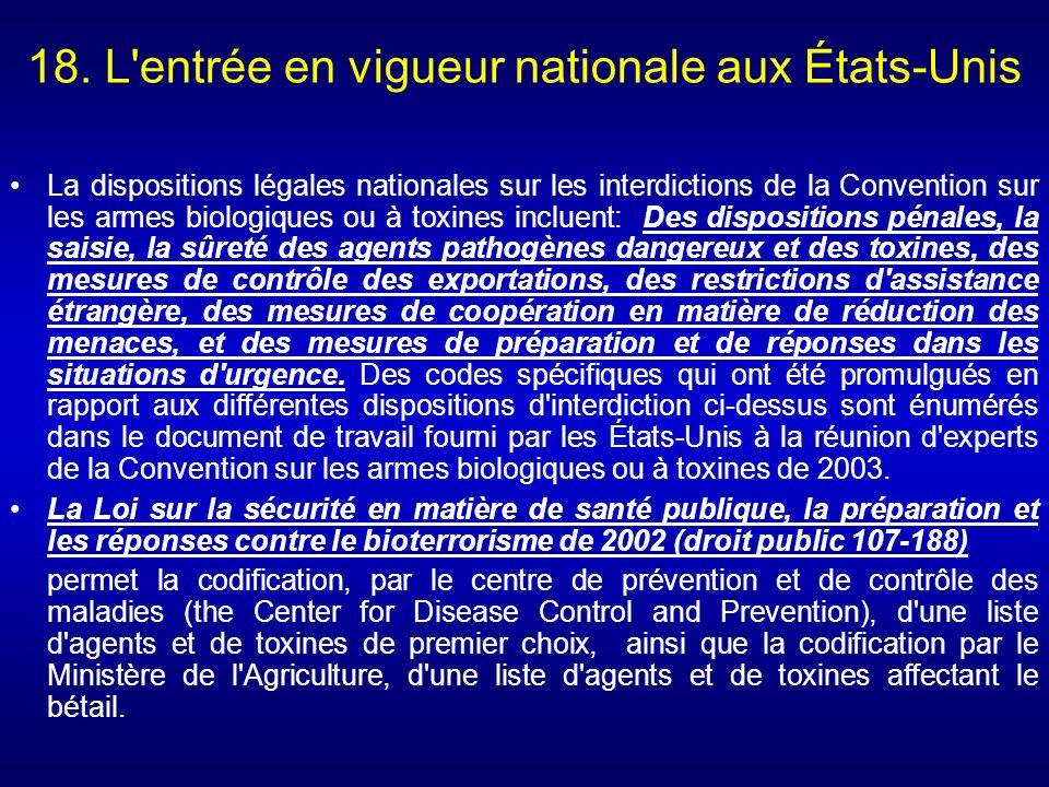 18. L'entrée en vigueur nationale aux États-Unis La dispositions légales nationales sur les interdictions de la Convention sur les armes biologiques o